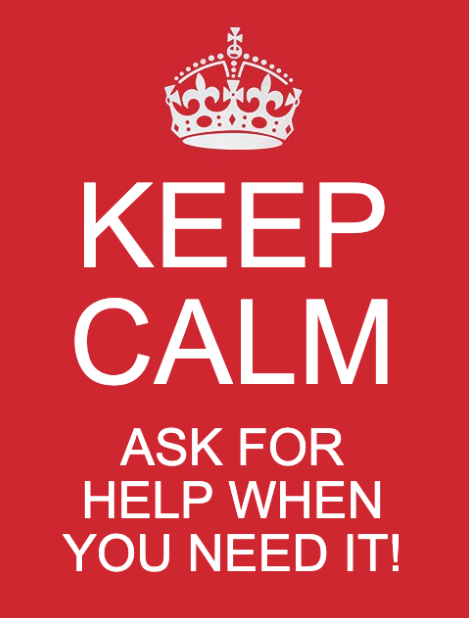 Keep Calm and Ask for Help When you Need it